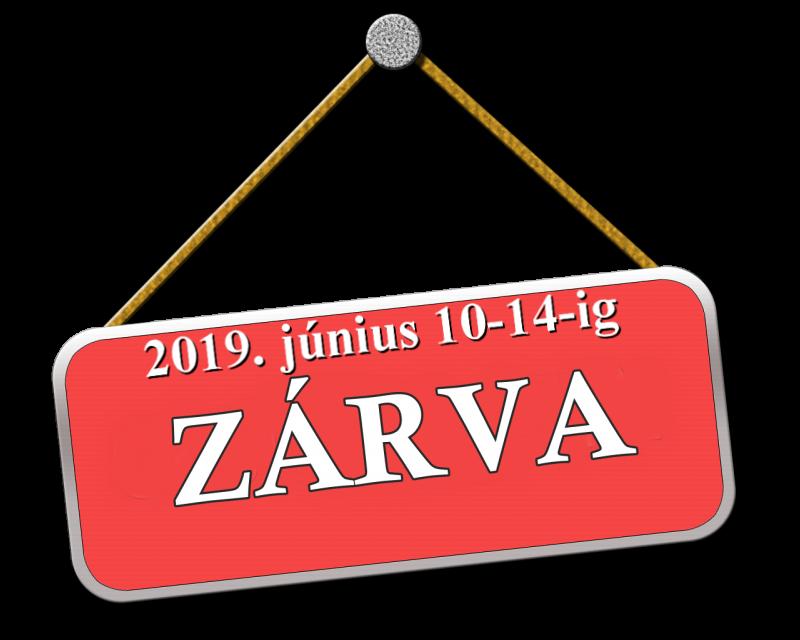 június 10-14-ig ZÁRVA